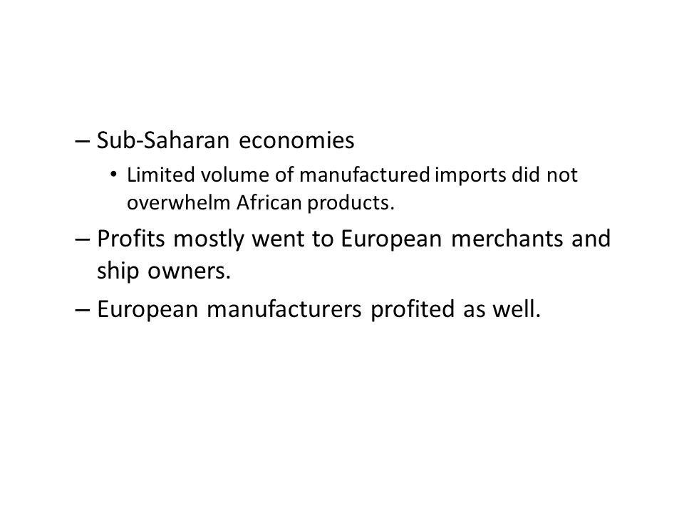 – Sub-Saharan economies Limited volume of manufactured imports did not overwhelm African products.
