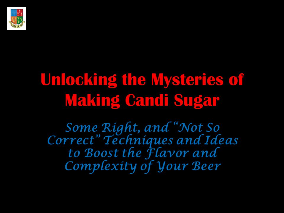 Unlocking the Mysteries of Making Candi Sugar Some Right, and Not So Correct Techniques and Ideas to Boost the Flavor and Complexity of Your Beer