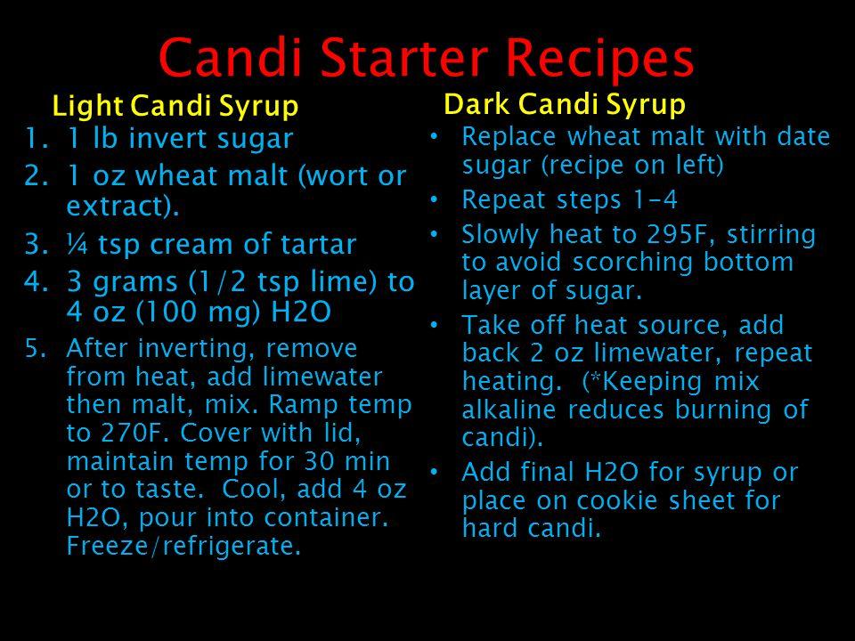 Candi Starter Recipes Light Candi Syrup 1.1 lb invert sugar 2.1 oz wheat malt (wort or extract).
