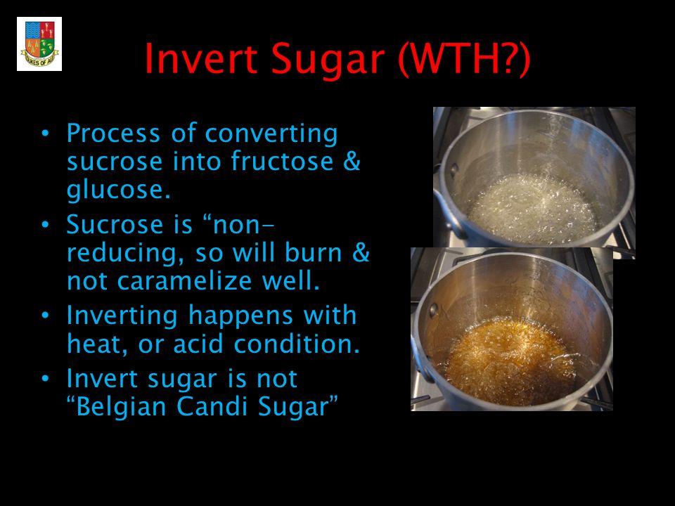 Invert Sugar (WTH?) Process of converting sucrose into fructose & glucose.