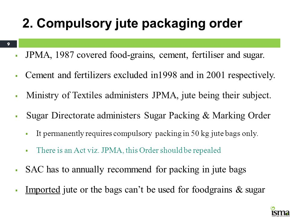 2. Compulsory jute packaging order  JPMA, 1987 covered food-grains, cement, fertiliser and sugar.