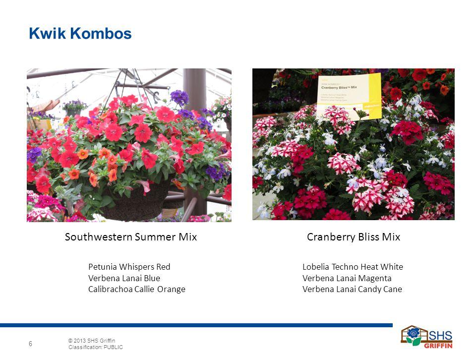 © 2013 SHS Griffin Classification: PUBLIC 6 Kwik Kombos Cranberry Bliss MixSouthwestern Summer Mix Lobelia Techno Heat White Verbena Lanai Magenta Ver