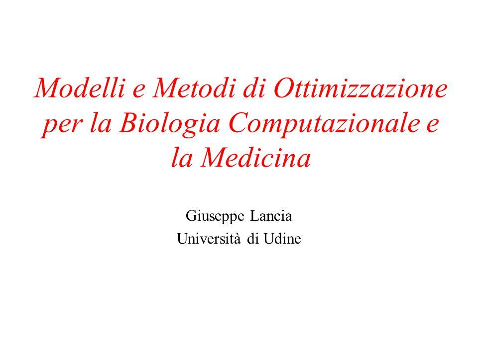 Modelli e Metodi di Ottimizzazione per la Biologia Computazionale e la Medicina Giuseppe Lancia Università di Udine