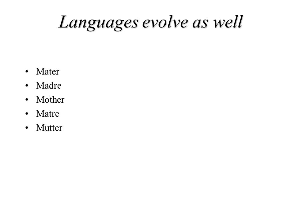 Languages evolve as well Mater Madre Mother Matre Mutter