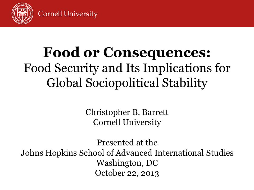 Food or Consequences: Food Security and Its Implications for Global Sociopolitical Stability Christopher B.