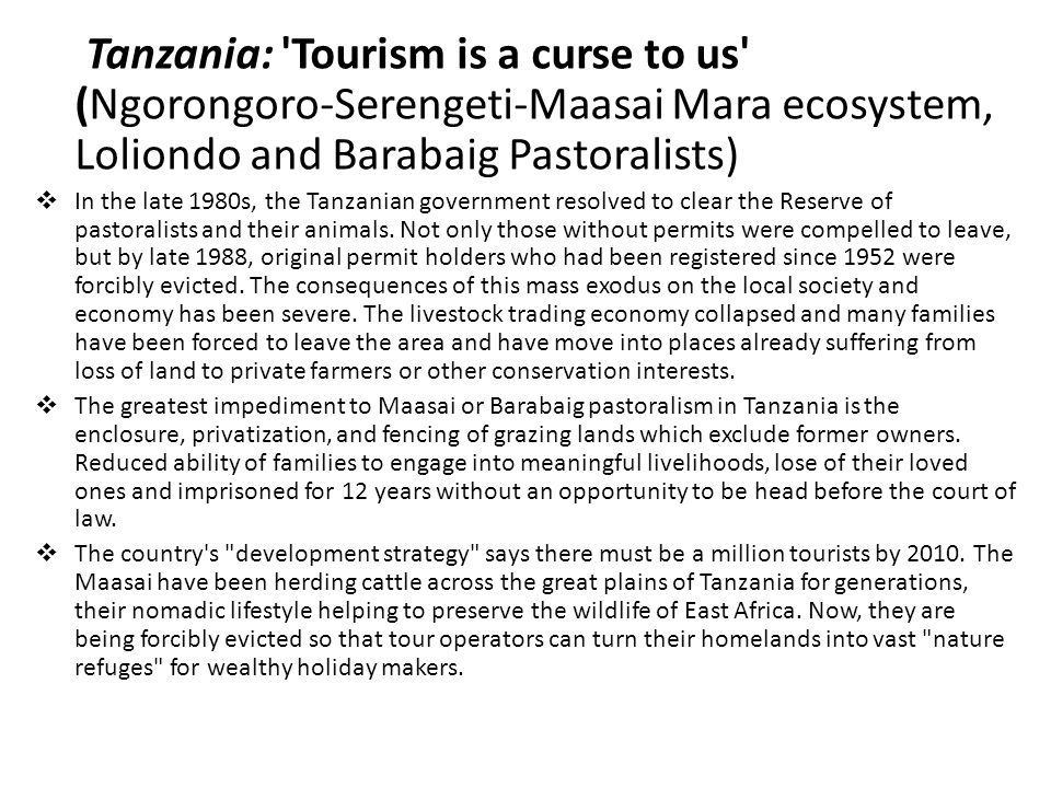 Tanzania: Tourism is a curse to us (Ngorongoro-Serengeti-Maasai Mara ecosystem, Loliondo and Barabaig Pastoralists)  In the late 1980s, the Tanzanian government resolved to clear the Reserve of pastoralists and their animals.