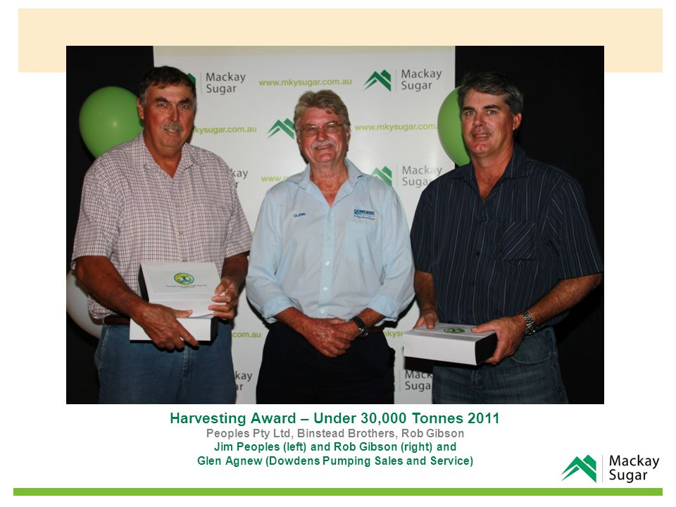 Harvesting Award – Under 30,000 Tonnes 2011 Peoples Pty Ltd, Binstead Brothers, Rob Gibson Jim Peoples (left) and Rob Gibson (right) and Glen Agnew (Dowdens Pumping Sales and Service)