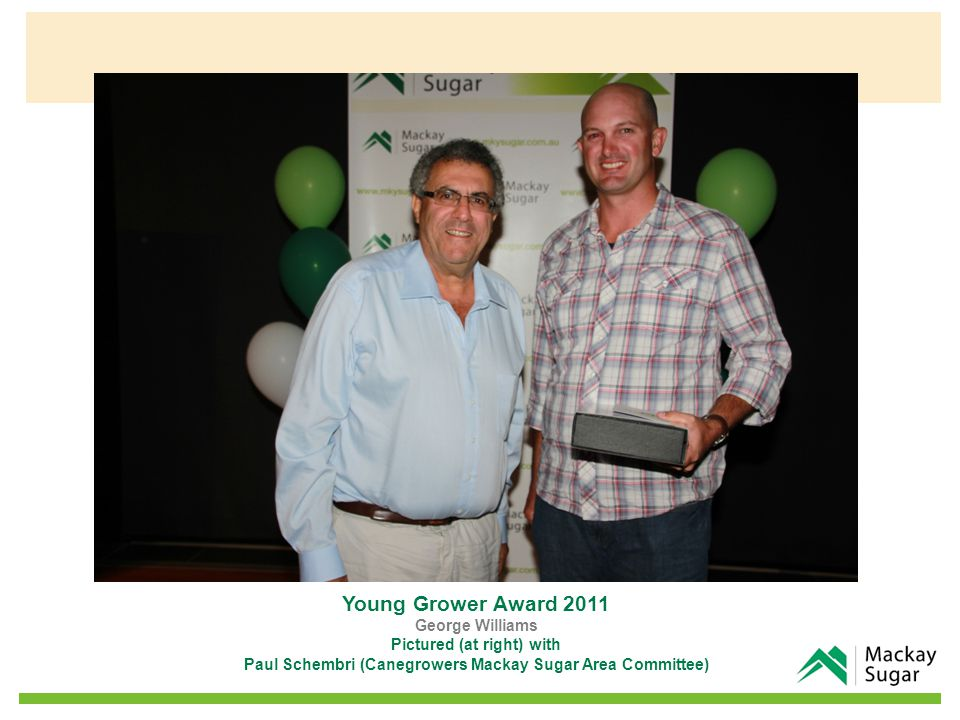 Young Grower Award 2011 George Williams Pictured (at right) with Paul Schembri (Canegrowers Mackay Sugar Area Committee)