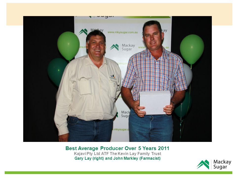 Best Average Producer Over 5 Years 2011 Kajavi Pty Ltd ATF The Kevin Lay Family Trust Gary Lay (right) and John Markley (Farmacist)