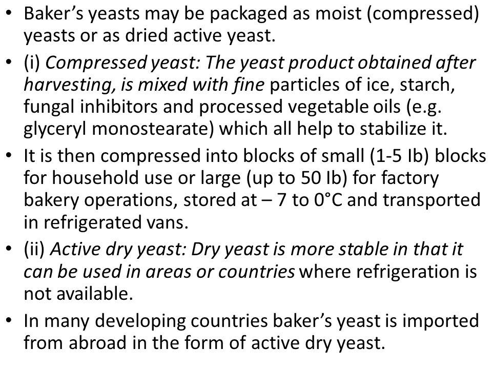 Baker's yeasts may be packaged as moist (compressed) yeasts or as dried active yeast. (i) Compressed yeast: The yeast product obtained after harvestin