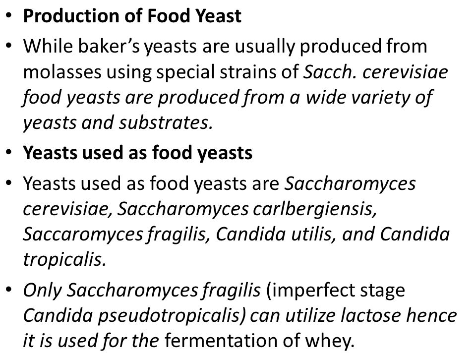 Production of Food Yeast While baker's yeasts are usually produced from molasses using special strains of Sacch. cerevisiae food yeasts are produced f