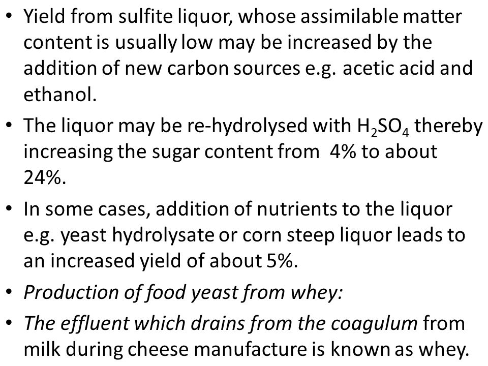 Yield from sulfite liquor, whose assimilable matter content is usually low may be increased by the addition of new carbon sources e.g. acetic acid and