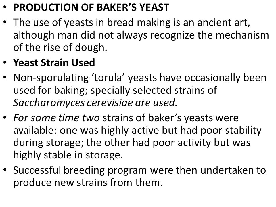 PRODUCTION OF BAKER'S YEAST The use of yeasts in bread making is an ancient art, although man did not always recognize the mechanism of the rise of do