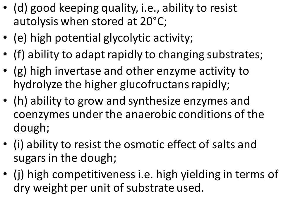 (d) good keeping quality, i.e., ability to resist autolysis when stored at 20°C; (e) high potential glycolytic activity; (f) ability to adapt rapidly