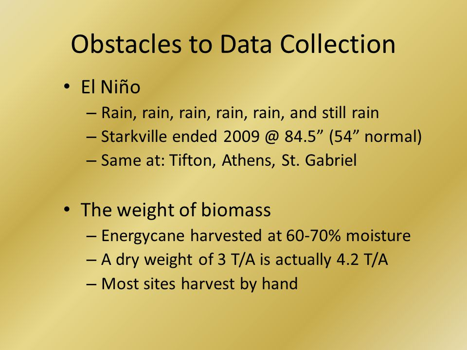 Obstacles to Data Collection El Niño – Rain, rain, rain, rain, rain, and still rain – Starkville ended 2009 @ 84.5 (54 normal) – Same at: Tifton, Athens, St.