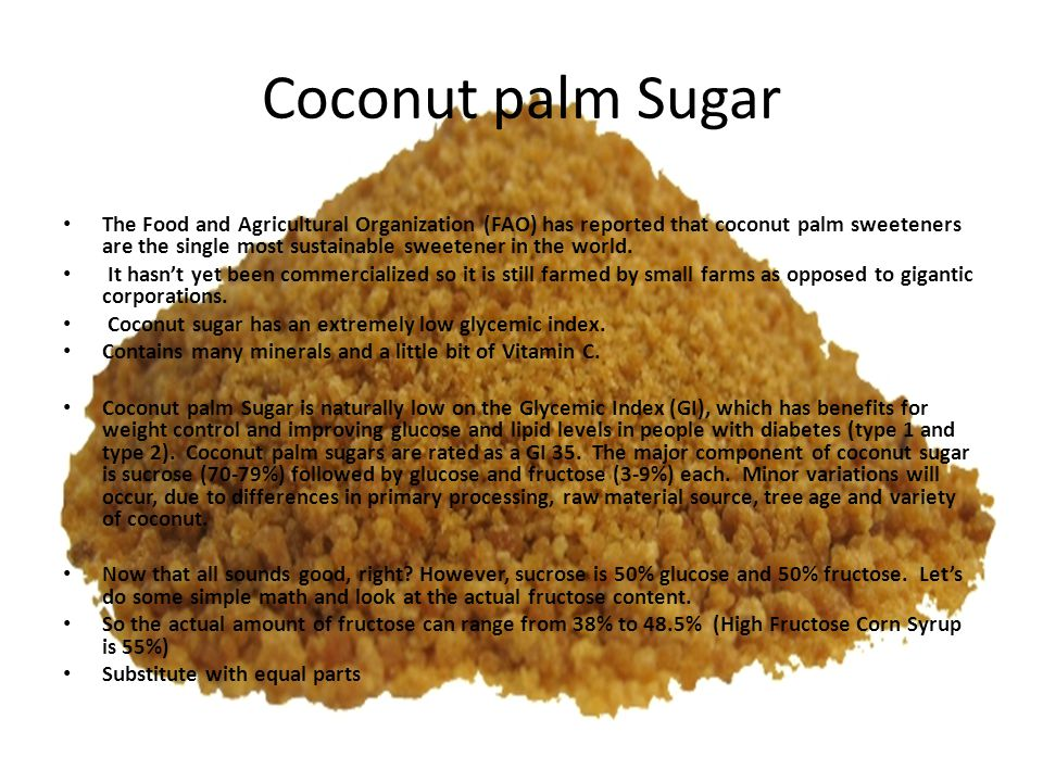 Coconut palm Sugar The Food and Agricultural Organization (FAO) has reported that coconut palm sweeteners are the single most sustainable sweetener in the world.