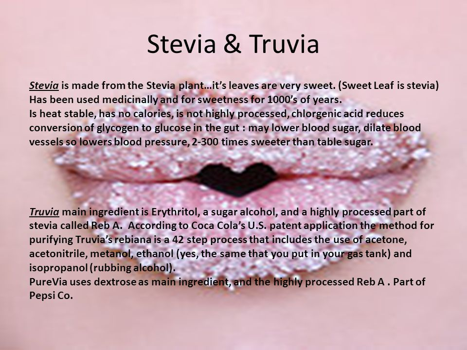 Stevia & Truvia Stevia is made from the Stevia plant…it's leaves are very sweet.