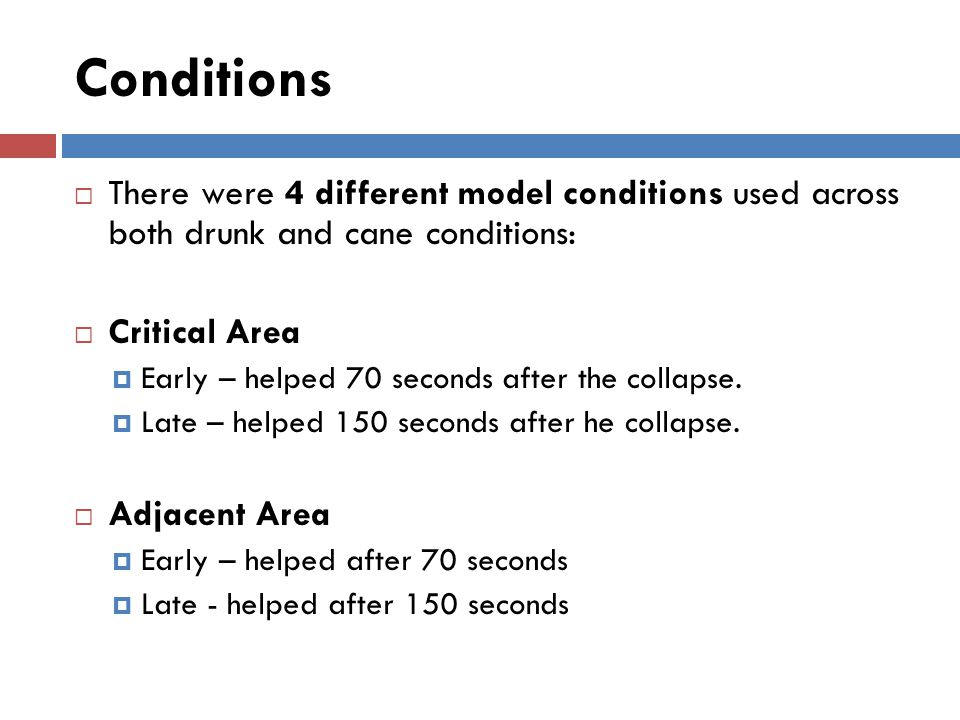 Conditions  There were 4 different model conditions used across both drunk and cane conditions:  Critical Area  Early – helped 70 seconds after the