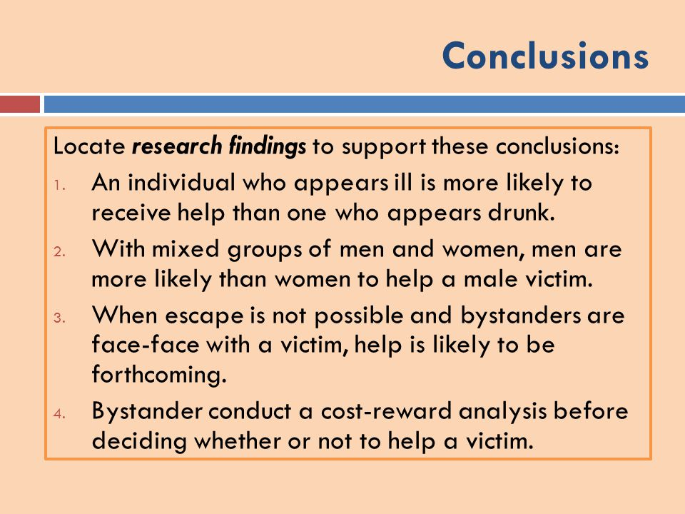 Conclusions Locate research findings to support these conclusions: 1. An individual who appears ill is more likely to receive help than one who appear
