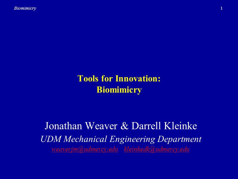 1Biomimicry Tools for Innovation: Biomimicry Jonathan Weaver & Darrell Kleinke UDM Mechanical Engineering Department weaverjm@udmercy.eduweaverjm@udme