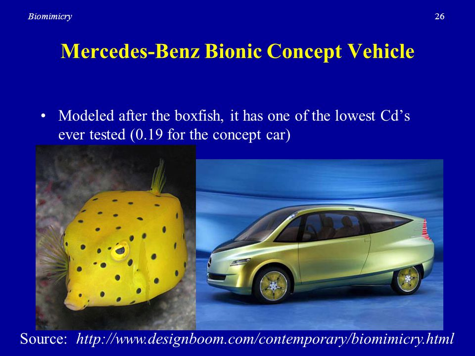 26Biomimicry Mercedes-Benz Bionic Concept Vehicle Modeled after the boxfish, it has one of the lowest Cd's ever tested (0.19 for the concept car) Source: http://www.designboom.com/contemporary/biomimicry.html