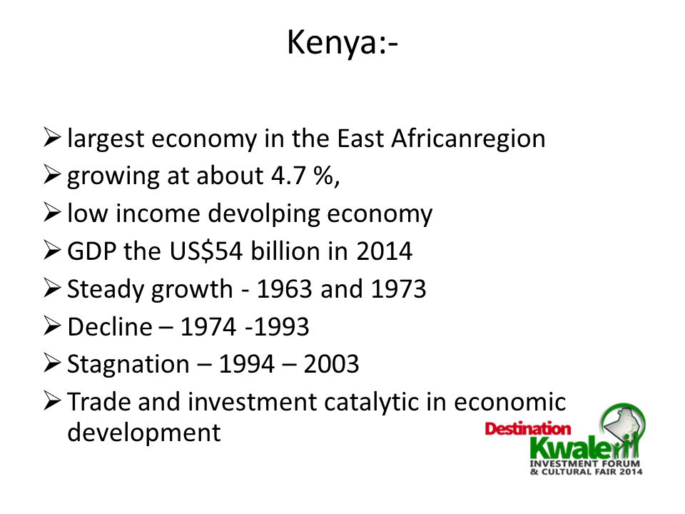 Kenya's economic structure base  Trade and investment in agricultural production and commodities  Development assistance  Services including financial telecommunication and tourism  Industrial production and manufacturing  and better performance than many other African countries in similar circumstances
