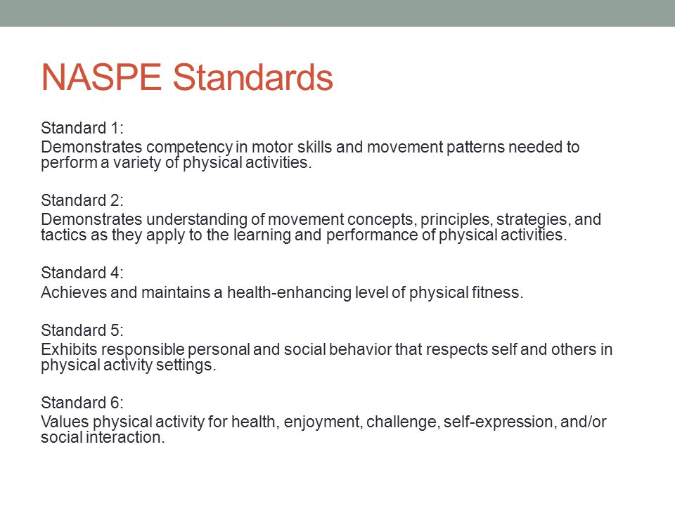 NASPE Standards Standard 1: Demonstrates competency in motor skills and movement patterns needed to perform a variety of physical activities.