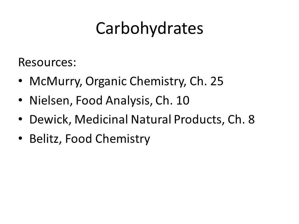Carbohydrates Resources: McMurry, Organic Chemistry, Ch.