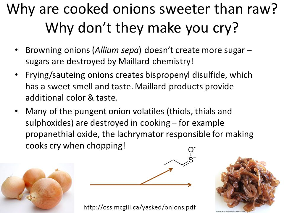 Why are cooked onions sweeter than raw. Why don't they make you cry.
