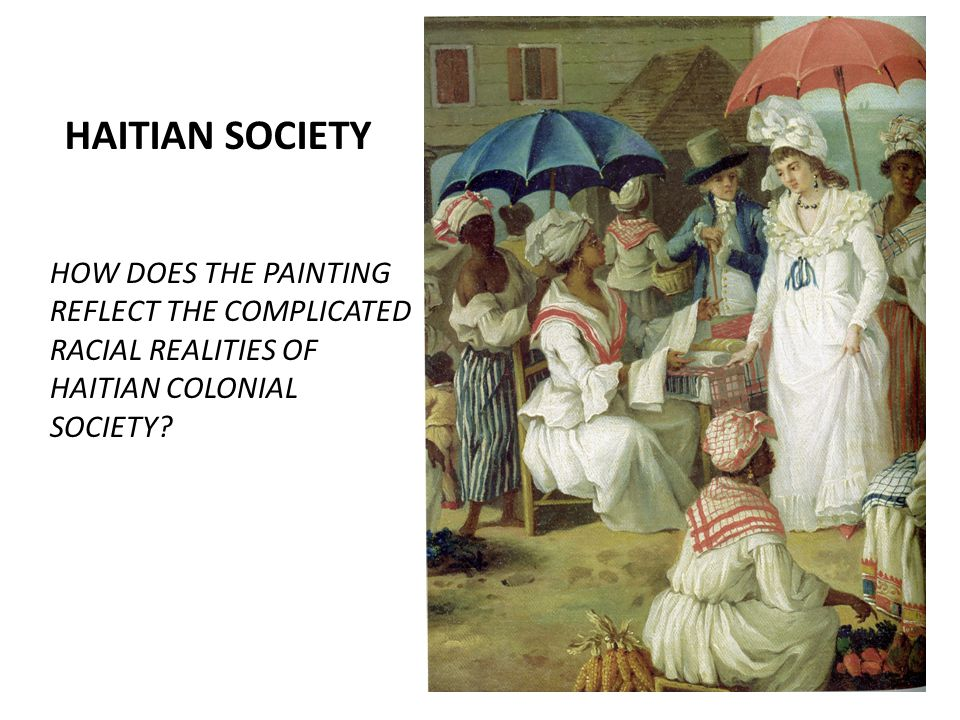 HAITIAN SOCIETY HOW DOES THE PAINTING REFLECT THE COMPLICATED RACIAL REALITIES OF HAITIAN COLONIAL SOCIETY?