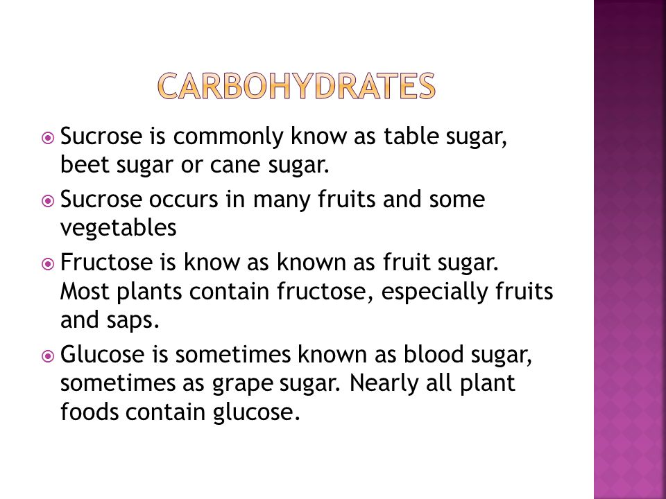  Sucrose is commonly know as table sugar, beet sugar or cane sugar.