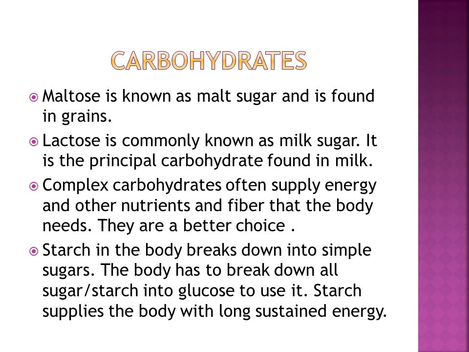  Maltose is known as malt sugar and is found in grains.