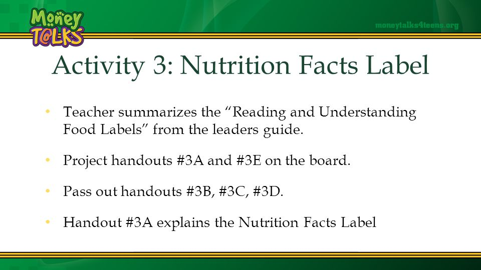 Activity 3: Nutrition Facts Label Teacher summarizes the Reading and Understanding Food Labels from the leaders guide.
