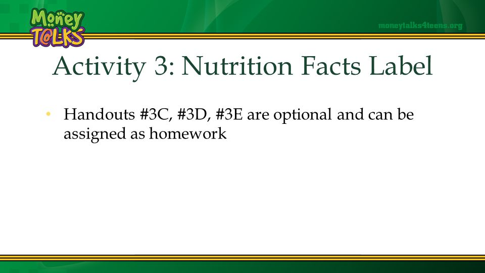 Activity 3: Nutrition Facts Label Handouts #3C, #3D, #3E are optional and can be assigned as homework