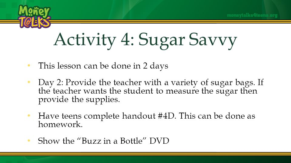 Activity 4: Sugar Savvy This lesson can be done in 2 days Day 2: Provide the teacher with a variety of sugar bags.
