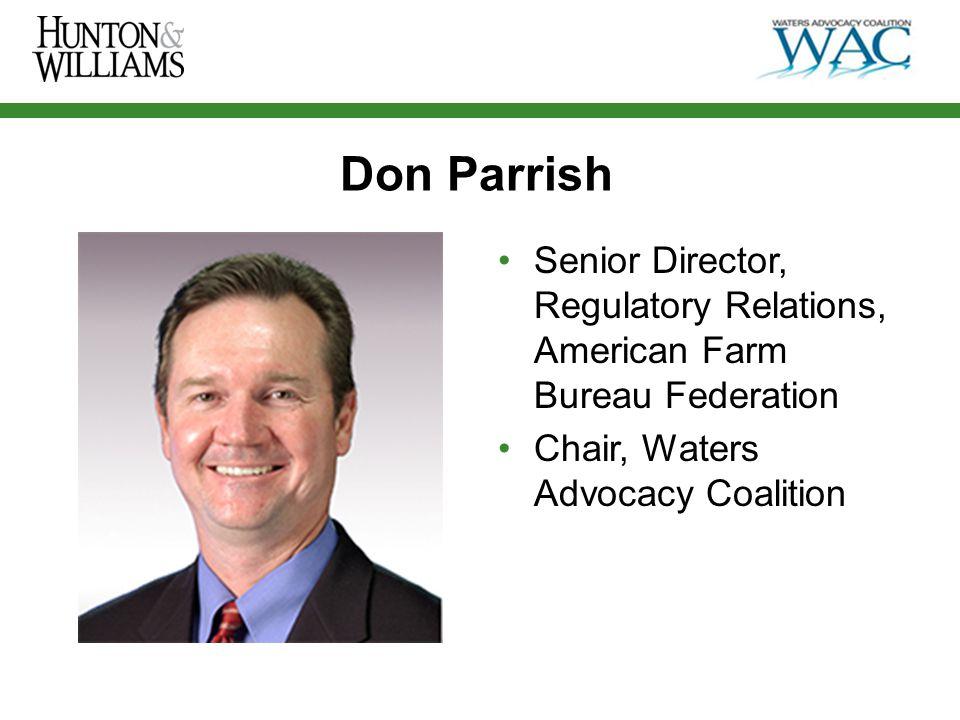 Don Parrish Senior Director, Regulatory Relations, American Farm Bureau Federation Chair, Waters Advocacy Coalition