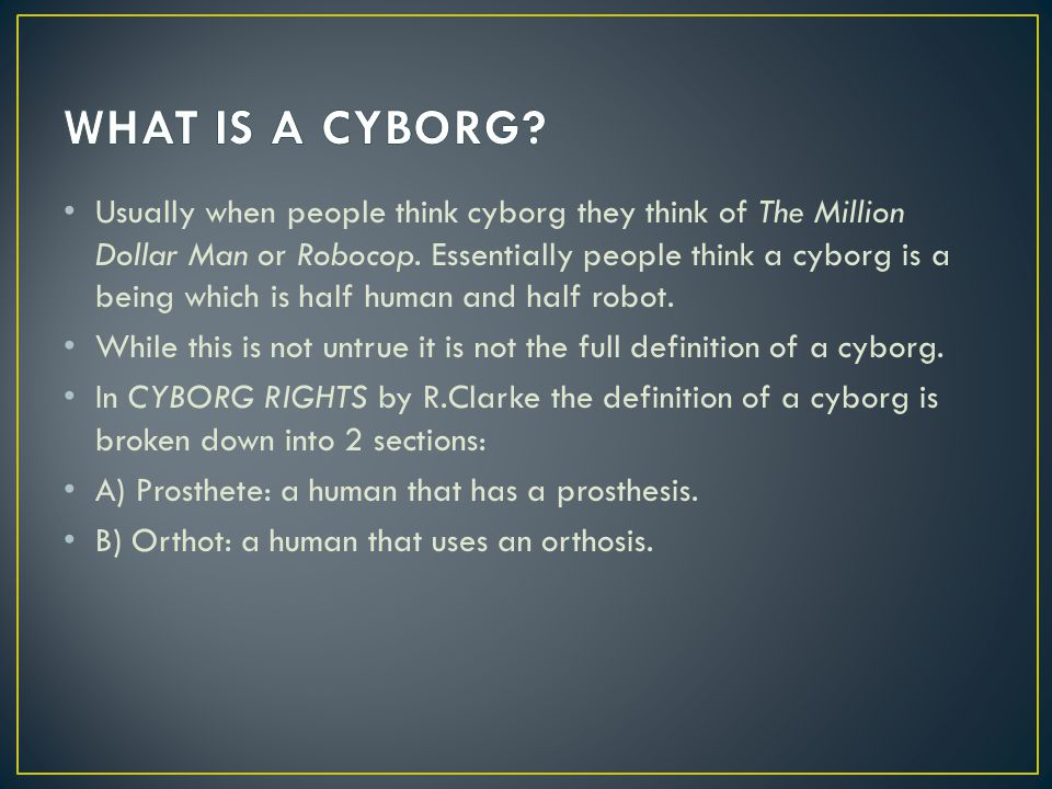 Usually when people think cyborg they think of The Million Dollar Man or Robocop.