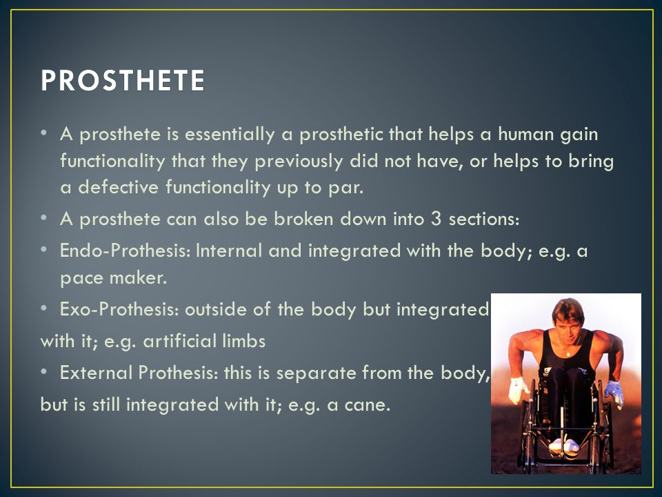 An orthot is an item which is separate from the body, but which enhances a function.