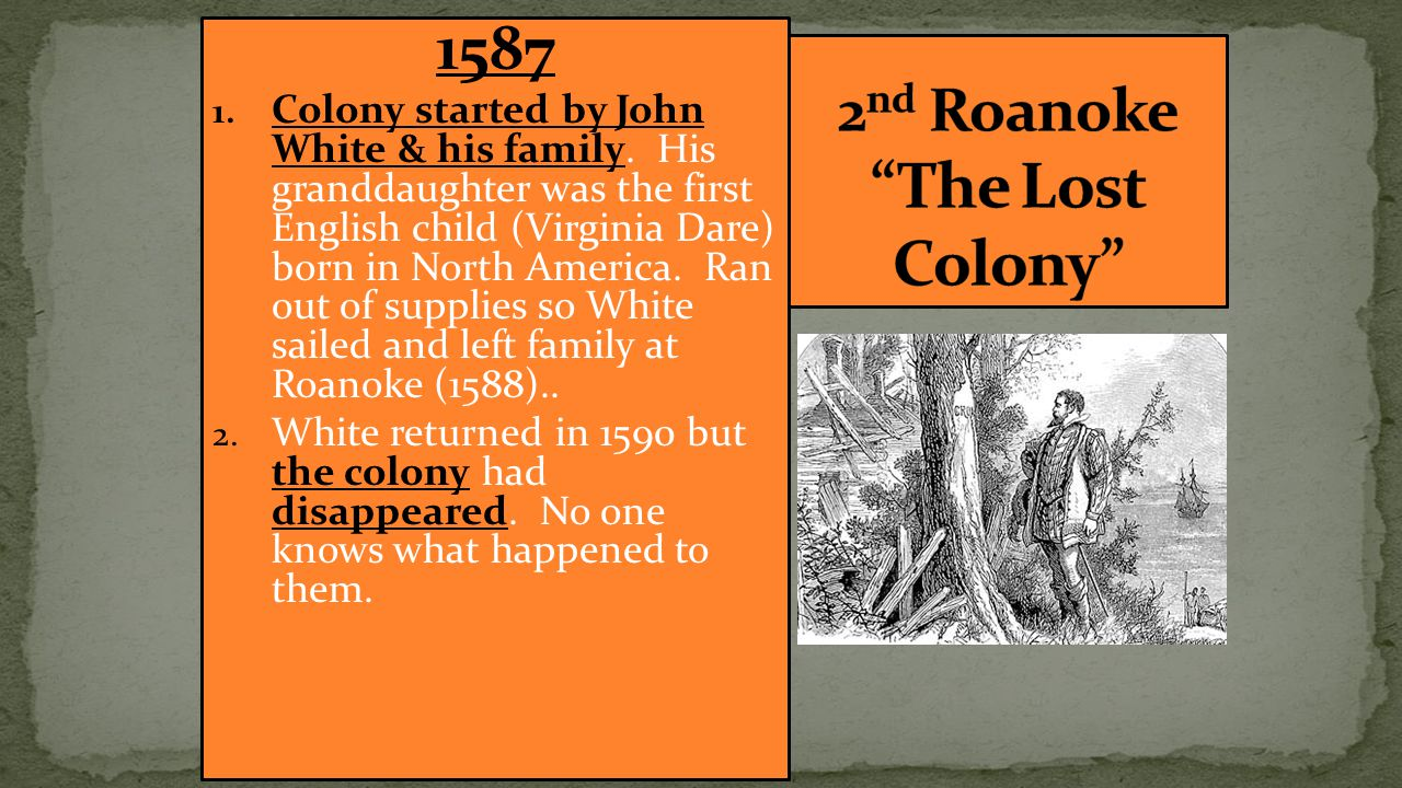 1587 1. Colony started by John White & his family.