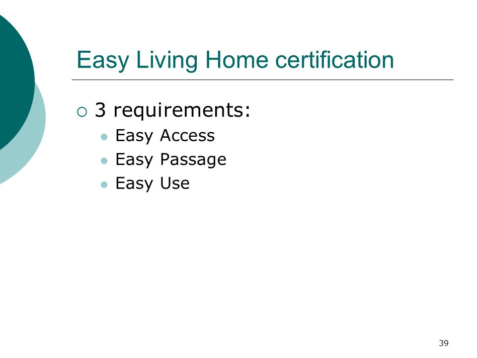 Easy Living Home certification  3 requirements: Easy Access Easy Passage Easy Use 39