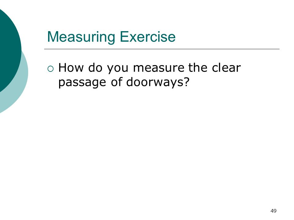 Measuring Exercise  How do you measure the clear passage of doorways? 49