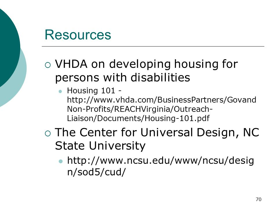 Resources  VHDA on developing housing for persons with disabilities Housing 101 - http://www.vhda.com/BusinessPartners/Govand Non-Profits/REACHVirgin