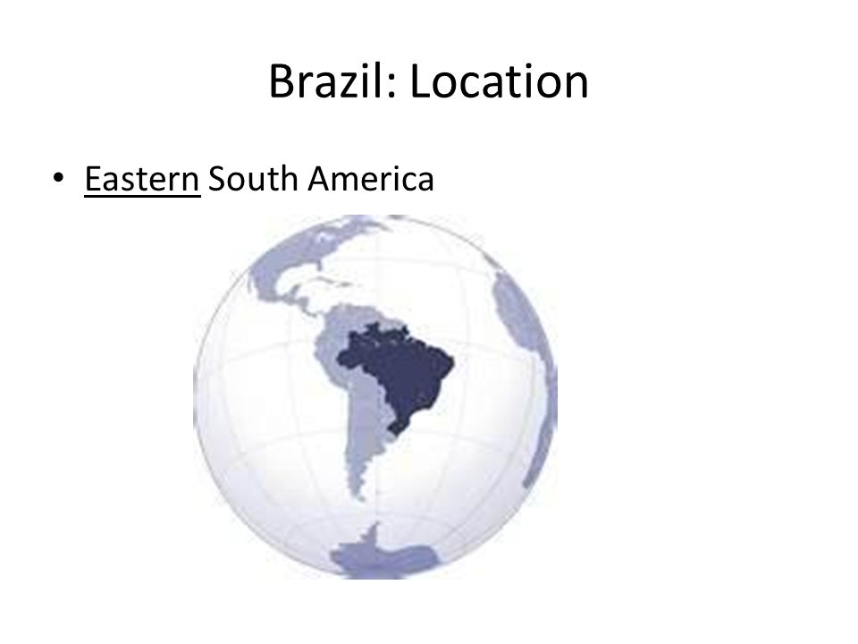 Brazil: Location Eastern South America