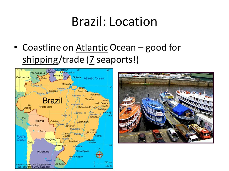 Brazil: Location Coastline on Atlantic Ocean – good for shipping/trade (7 seaports!)