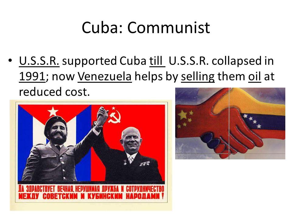 Cuba: Communist U.S.S.R. supported Cuba till U.S.S.R.