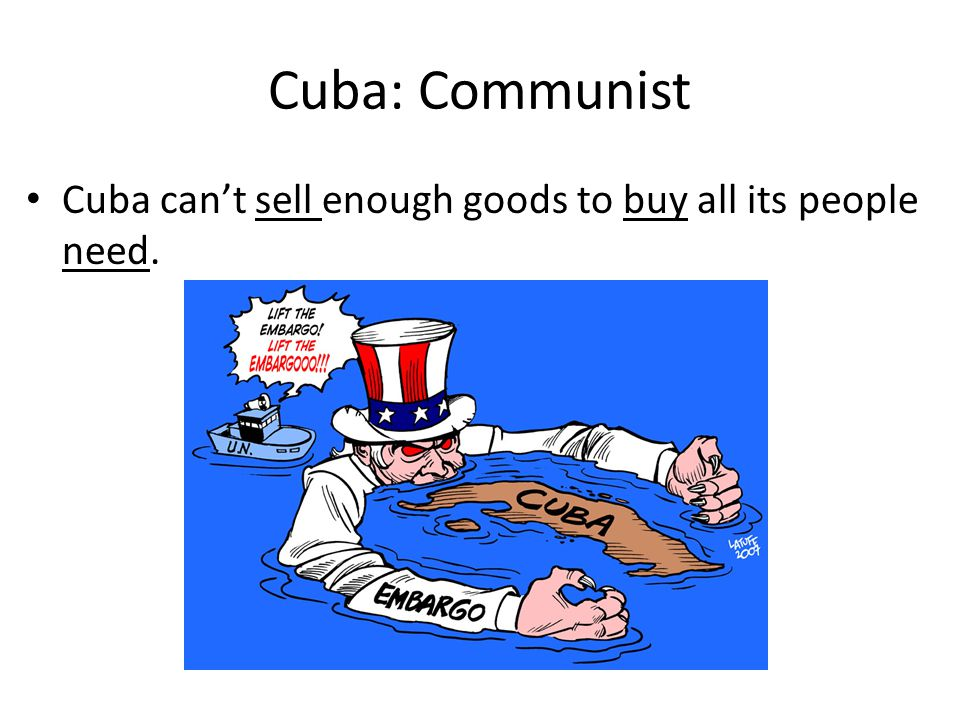 Cuba: Communist Cuba can't sell enough goods to buy all its people need.