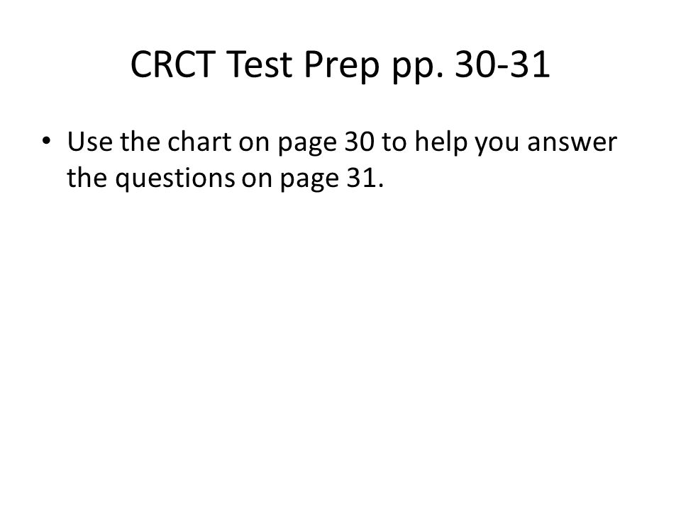 CRCT Test Prep pp. 30-31 Use the chart on page 30 to help you answer the questions on page 31.