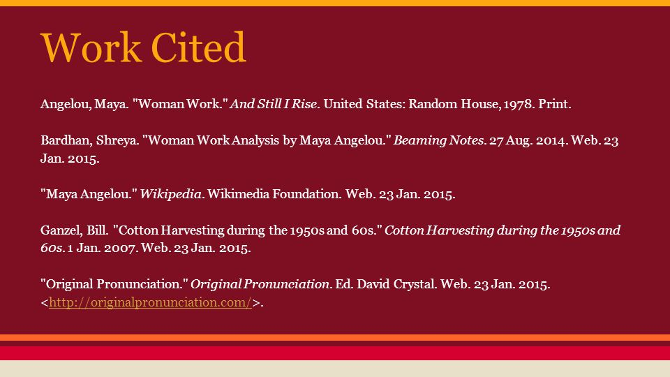 Work Cited Angelou, Maya. Woman Work. And Still I Rise.