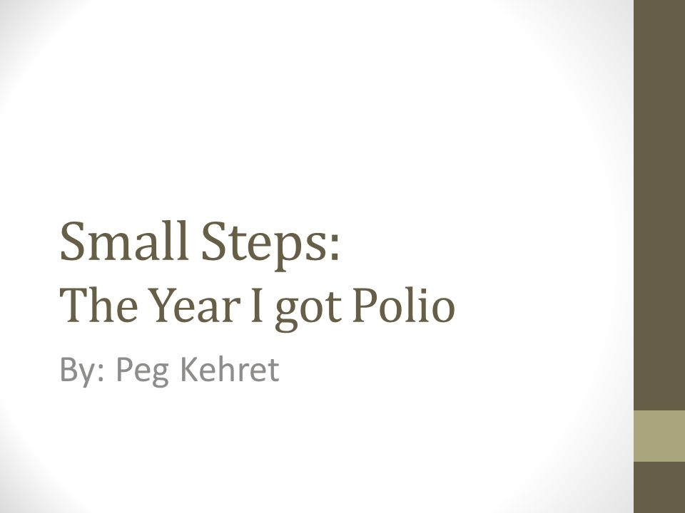 Small Steps: The Year I got Polio By: Peg Kehret
