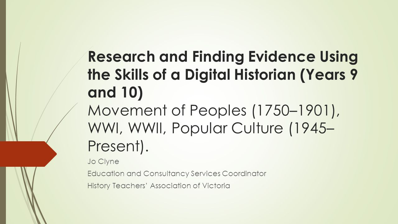 Research and Finding Evidence Using the Skills of a Digital Historian (Years 9 and 10) Movement of Peoples (1750–1901), WWI, WWII, Popular Culture (1945– Present).